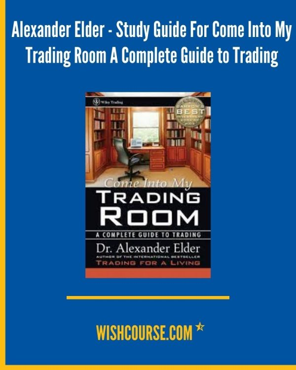 Alexander Elder - Study Guide For Come Into My Trading Room A Complete Guide to Trading (1)