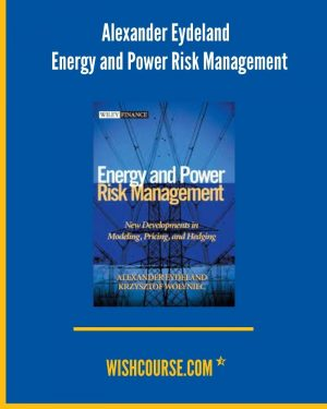 Alexander Eydeland - Energy and Power Risk Management