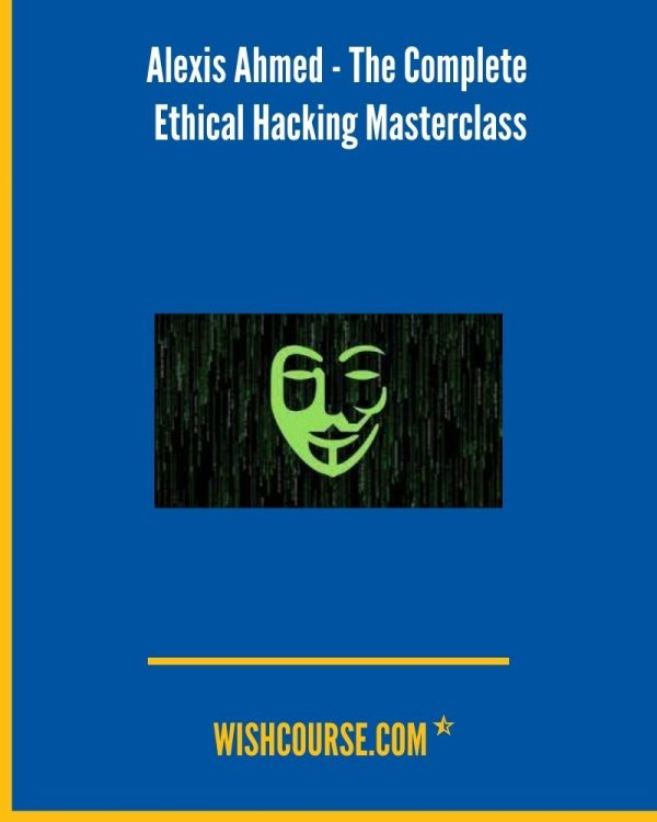 Alexis Ahmed - The Complete Ethical Hacking Masterclass