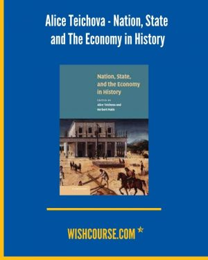 Alice Teichova - Nation, State and The Economy in History