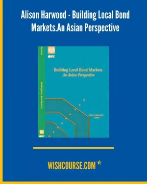 Alison Harwood - Building Local Bond Markets.An Asian Perspective
