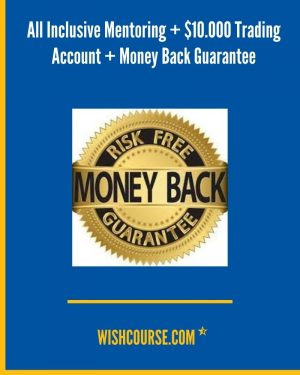 All Inclusive Mentoring + $10.000 Trading Account + Money Back Guarantee