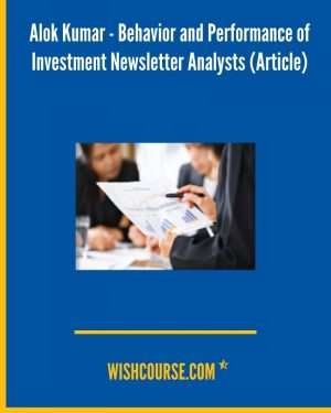 Alok Kumar - Behavior and Performance of Investment Newsletter Analysts (Article)