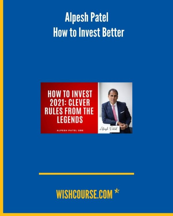 Alpesh Patel - How to Invest Better