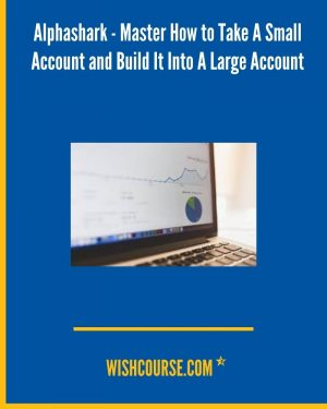 Alphashark - Master How to Take A Small Account and Build It Into A Large Account