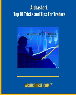 Alphashark - Top 10 Tricks and Tips For Traders