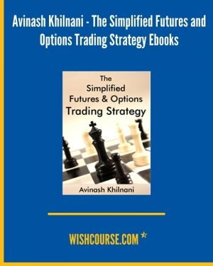 Avinash Khilnani - The Simplified Futures and Options Trading Strategy Ebooks