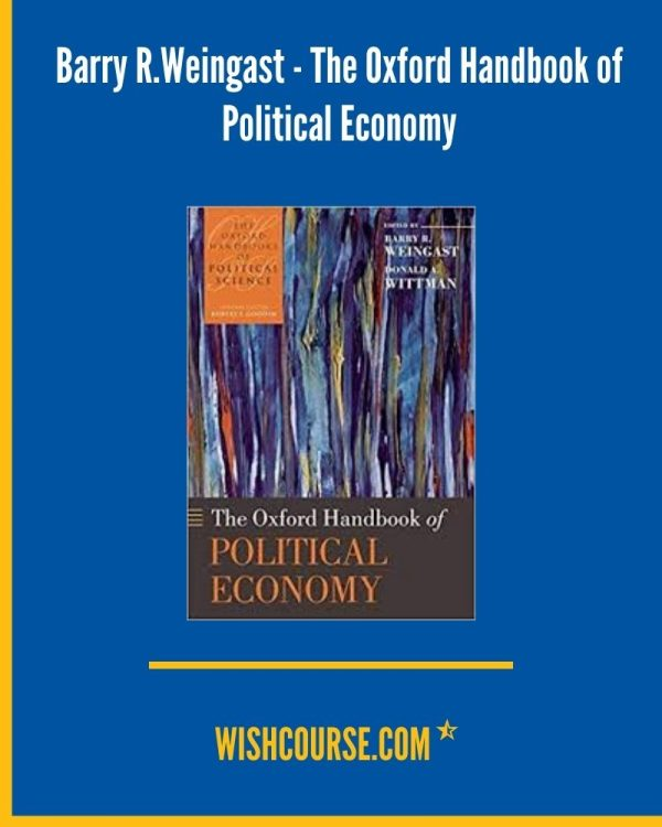 Barry R.Weingast - The Oxford Handbook of Political Economy