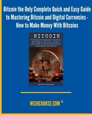 Bitcoin the Only Complete Quick and Easy Guide to Mastering Bitcoin and Digital Currencies - How to Make Money With Bitcoins