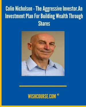 Colin Nicholson - The Aggressive Investor.An Investment Plan For Building Wealth Through Shares