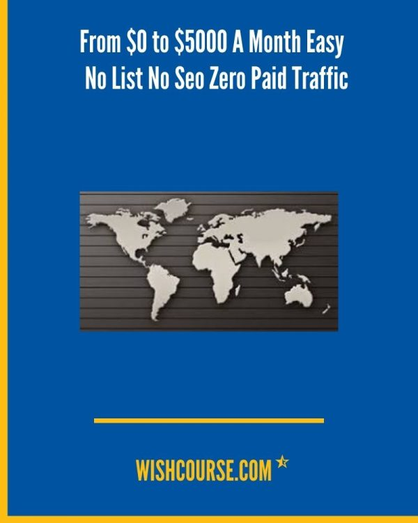 From $0 to $5000 A Month Easy - No List No Seo Zero Paid Traffic