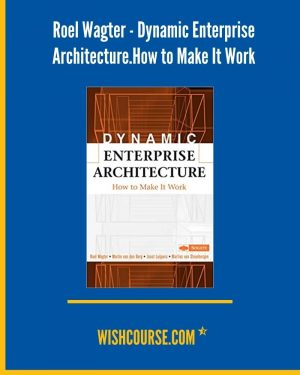 Roel Wagter - Dynamic Enterprise Architecture.How to Make It Work