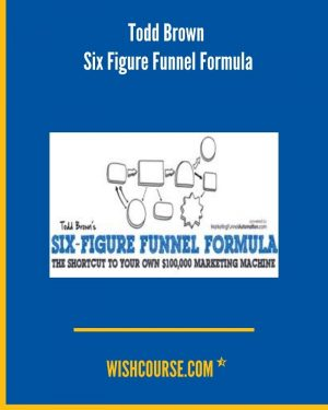 Todd Brown - Six Figure Funnel Formula