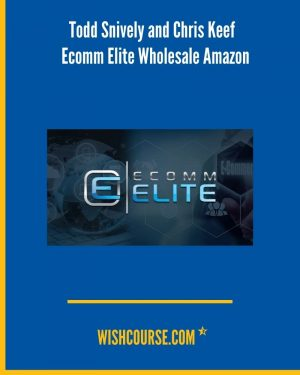 Todd Snively and Chris Keef - Ecomm Elite Wholesale Amazon