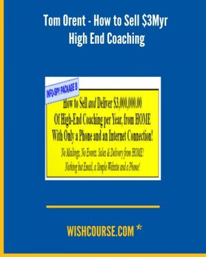 Tom Orent - How to Sell $3Myr High End Coaching
