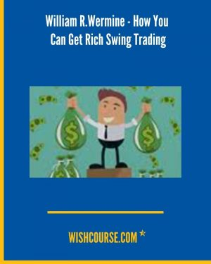 William R.Wermine - How You Can Get Rich Swing Trading