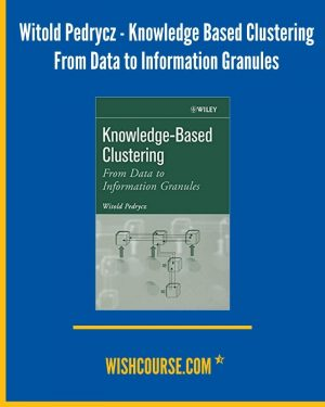 Witold Pedrycz - Knowledge Based Clustering From Data to Information Granules