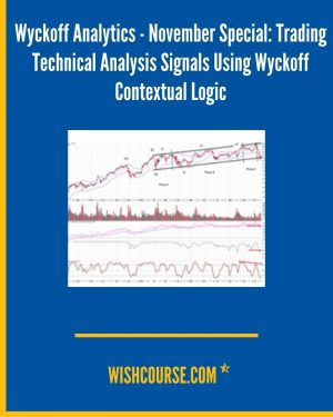 Wyckoff Analytics - November Special_ Trading Technical Analysis Signals Using Wyckoff Contextual Logic