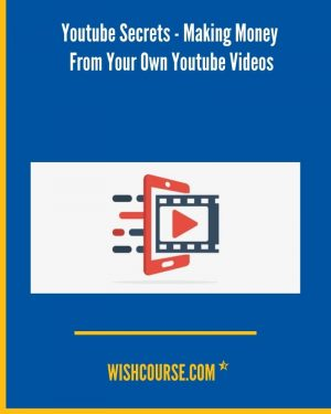 Youtube Secrets - Making Money From Your Own Youtube Videos
