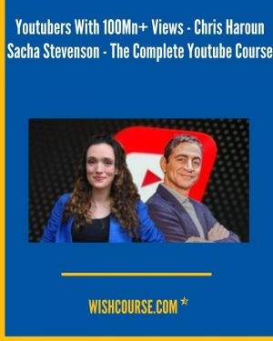 Youtubers With 100Mn+ Views - Chris Haroun Sacha Stevenson - The Complete Youtube Course